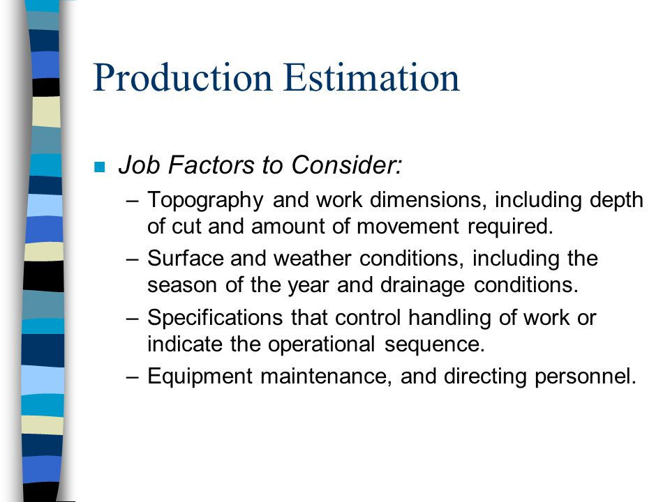 Production Estimation n Step #2: Determine Efficiency Factor (Table 17-5) –Efficiency depends on both job conditions and management conditions. –To ar