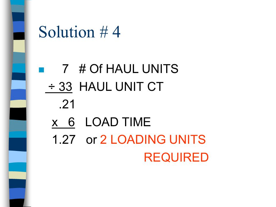 Solution #3 n 8.42 HAUL UNIT CT ÷ 5 LOAD TIME 1.68 or 1 HAUL UNIT