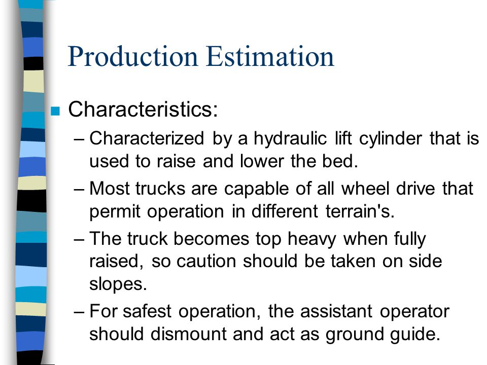 Production Estimation n Classification: –Classified by weight they carry in tons, by truck volume in cubic yards, or by the heaped capacity in cubic y
