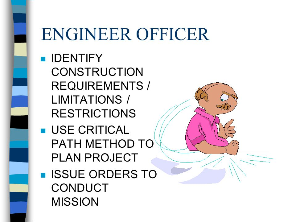 ENGINEER OFFICER n ORDER CHIEF TO MAKE WRITTEN ESTIMATIONS FOR EACH AREA OF CONCERN n COLLECT DATA FROM ALL CHIEFS AND FORMULATE TOTAL ESTIMATION