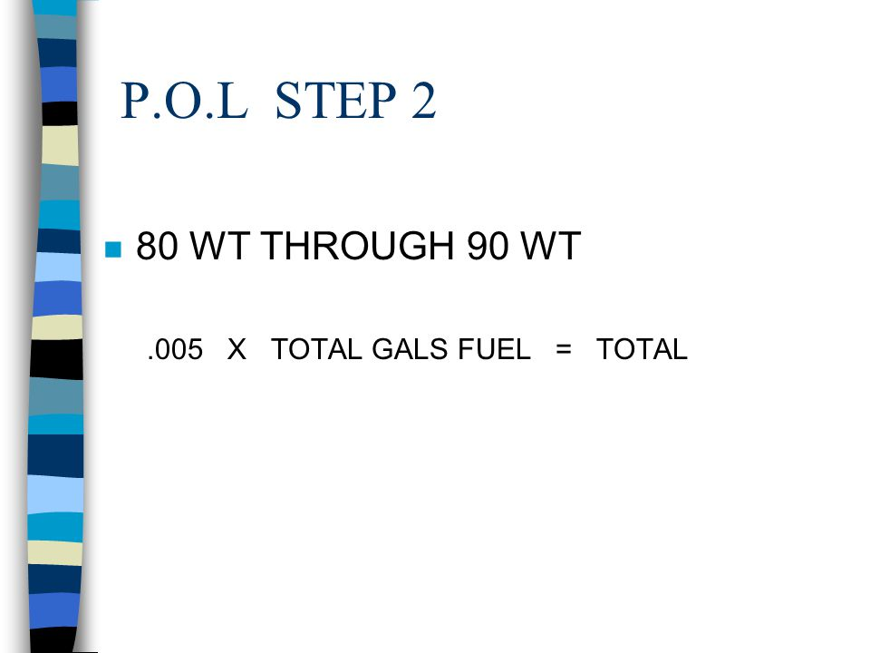 P.O.L. STEP 1 n 10 WT THROUGH 50 WT.02 X TOTAL GALS FUEL = TOTAL OE