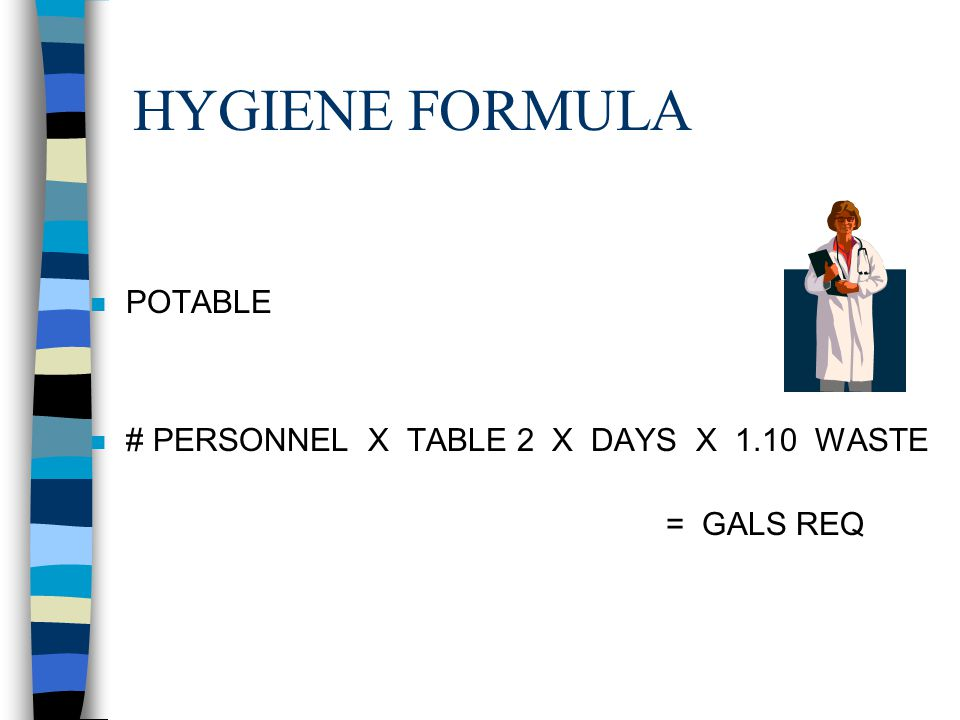 LAUNDRY FORMULA n POTABLE n # PERSONNEL X TABLE 2 X DAYS X 1.10 WASTE = GALS REQ
