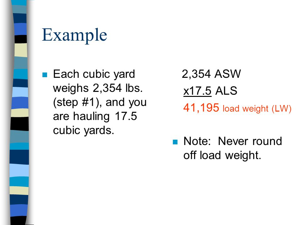 Scraper Production Step #5 n Load Weight (LW). –Multiply your ASW by your ALS. –Keep your load weight under 48,000 lbs. –Table #2-2 shows the weight o