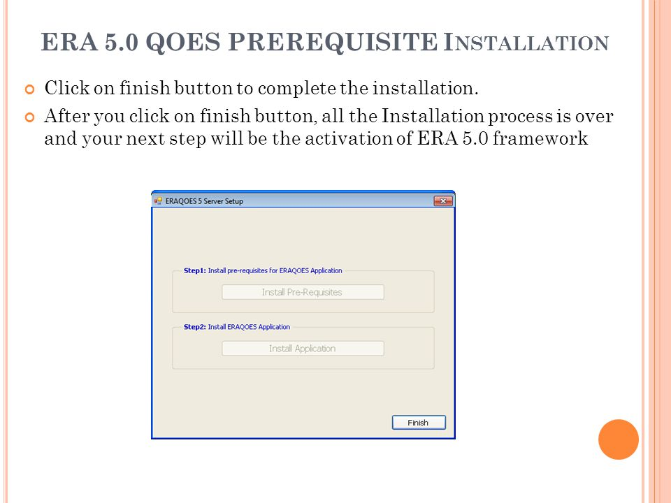 ERA 5.0 QOES PREREQUISITE I NSTALLATION Click on finish button to complete the installation. After you click on finish button, all the Installation pr
