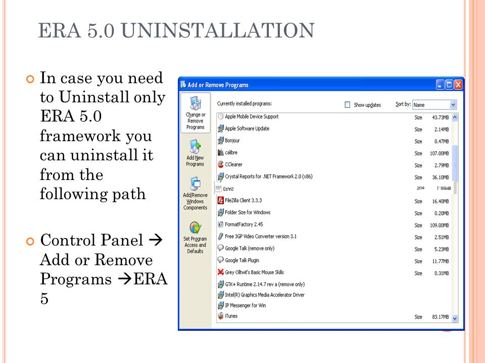 ERA 5.0 UNINSTALLATION In case you need to Uninstall only ERA 5.0 framework you can uninstall it from the following path Control Panel  Add or Remove