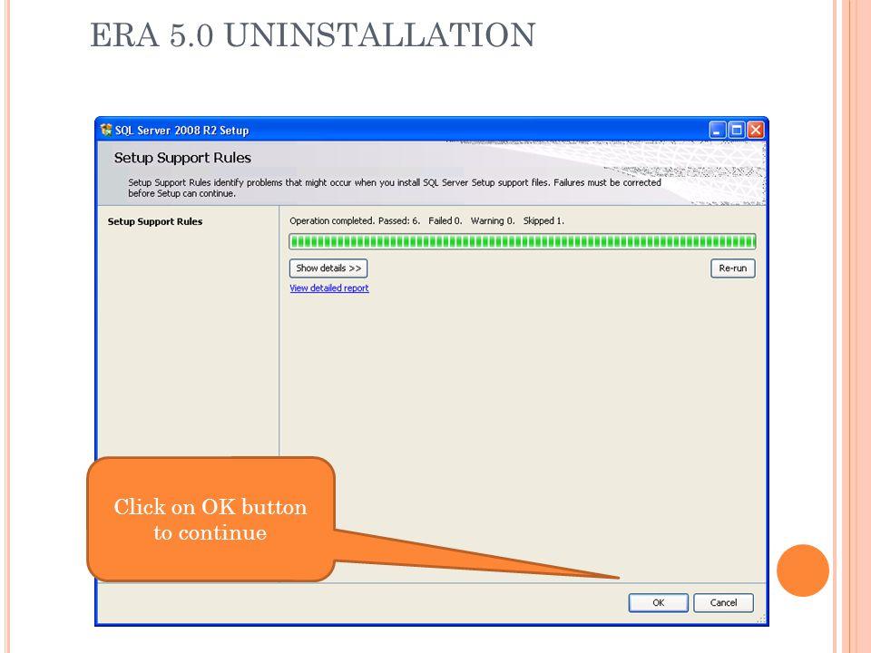 ERA 5.0 UNINSTALLATION Click on OK button to continue