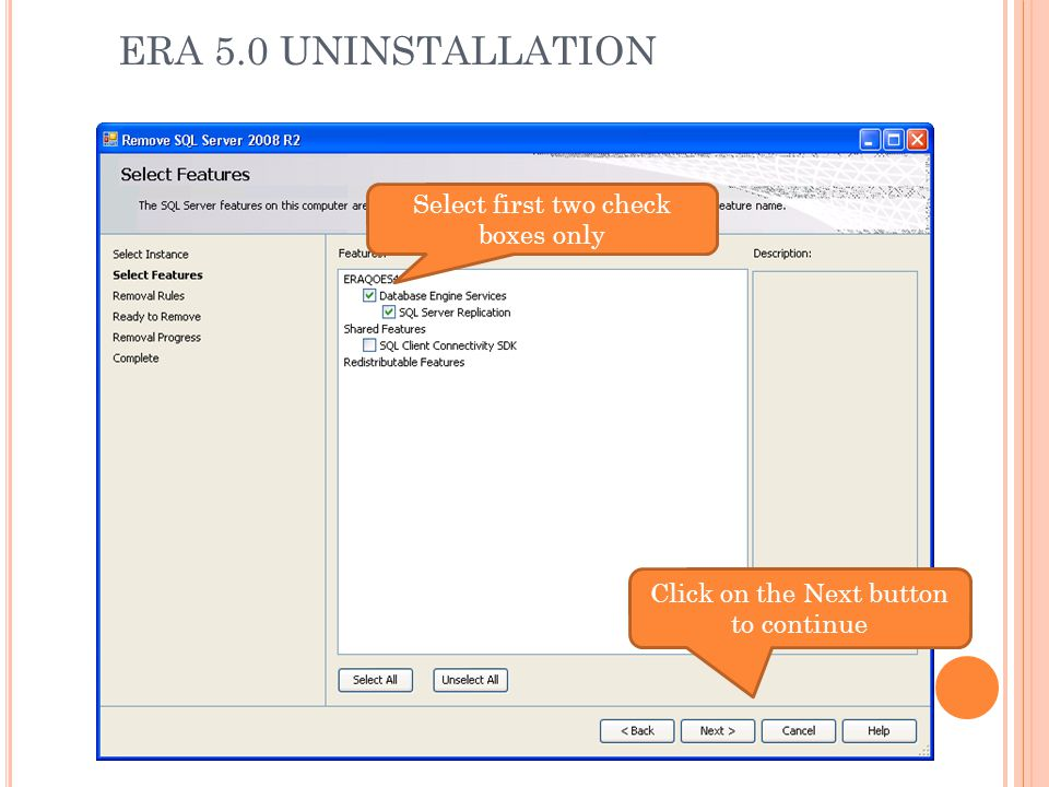 ERA 5.0 UNINSTALLATION Select first two check boxes only Click on the Next button to continue