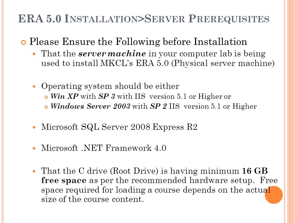 ERA 5.0 I NSTALLATION >S ERVER P REREQUISITES Please Ensure the Following before Installation That the server machine in your computer lab is being us