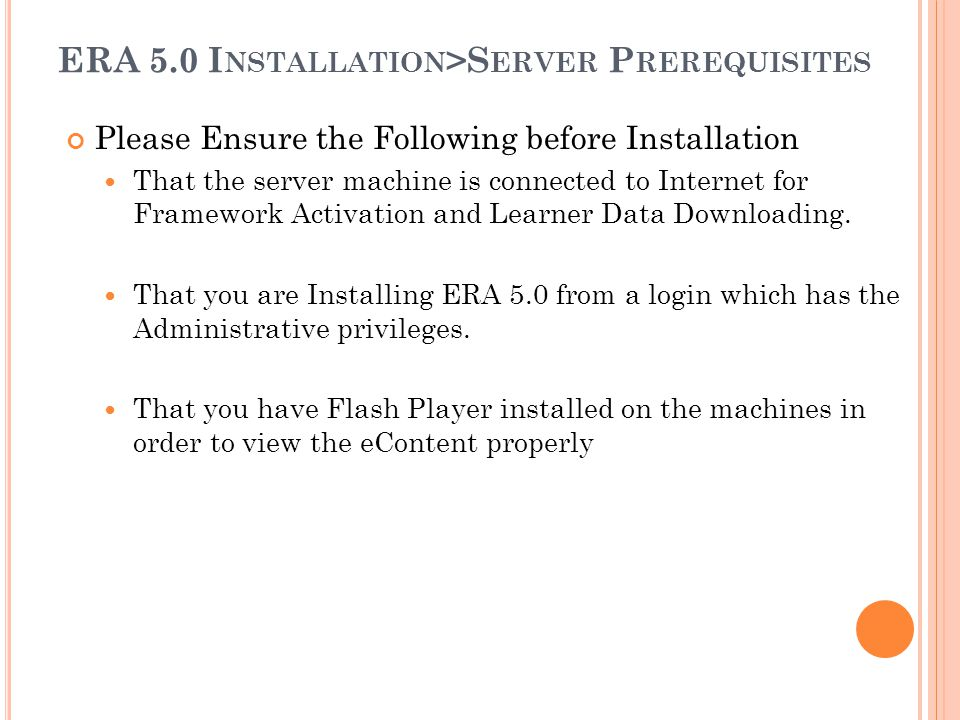 ERA 5.0 I NSTALLATION >S ERVER P REREQUISITES Please Ensure the Following before Installation That the server machine is connected to Internet for Fra