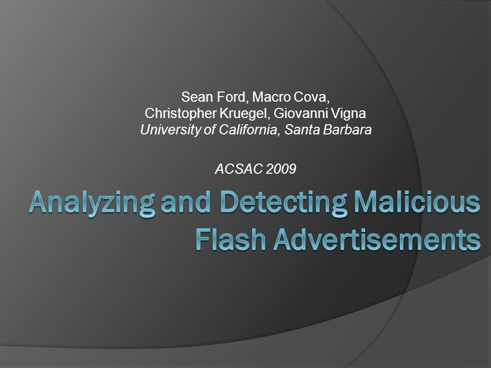 Sean Ford, Macro Cova, Christopher Kruegel, Giovanni Vigna University of California, Santa Barbara ACSAC 2009