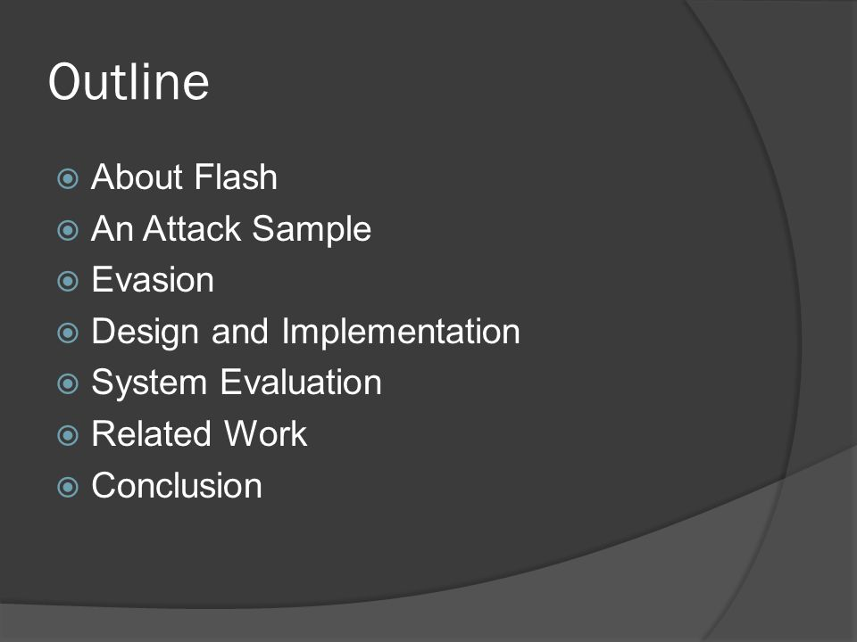 Outline  About Flash  An Attack Sample  Evasion  Design and Implementation  System Evaluation  Related Work  Conclusion