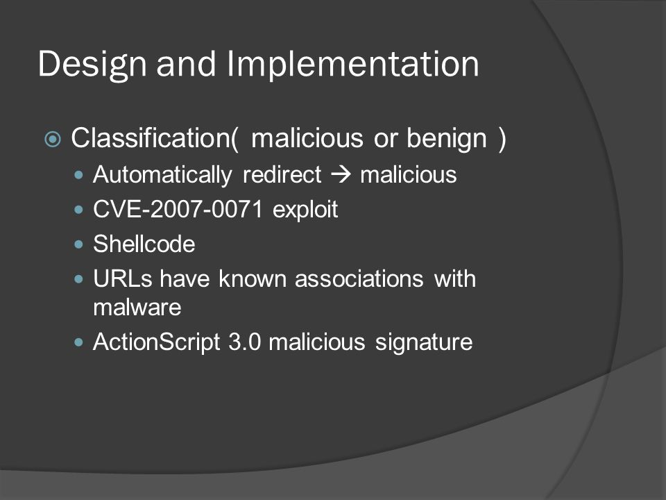 Design and Implementation  Classification( malicious or benign ) Automatically redirect  malicious CVE-2007-0071 exploit Shellcode URLs have known associations with malware ActionScript 3.0 malicious signature