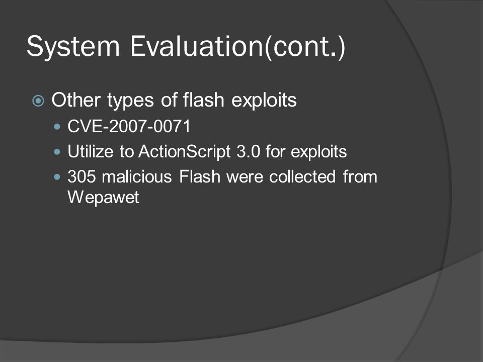  Other types of flash exploits CVE-2007-0071 Utilize to ActionScript 3.0 for exploits 305 malicious Flash were collected from Wepawet
