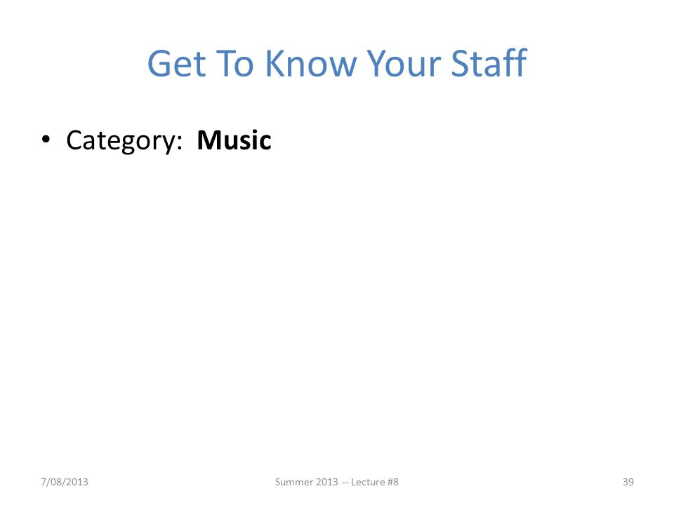 Get To Know Your Staff Category: Music 7/08/2013Summer 2013 -- Lecture #839
