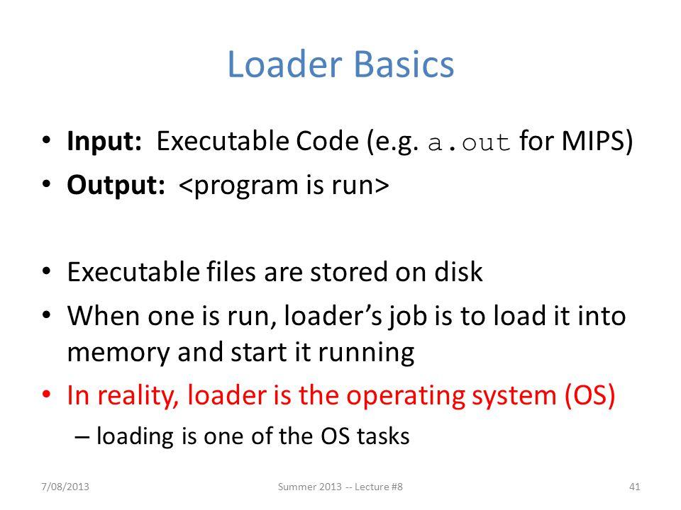 Loader Basics Input: Executable Code (e.g.