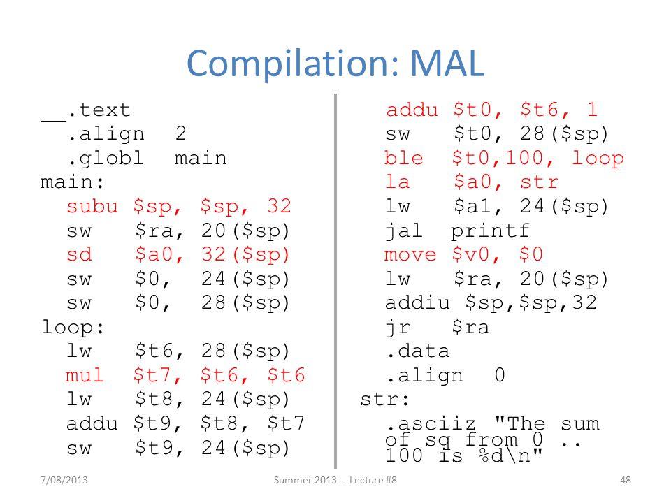 .text.align2.globlmain main: subu $sp, $sp, 32 sw $ra, 20($sp) sd $a0, 32($sp) sw $0, 24($sp) sw $0, 28($sp) loop: lw $t6, 28($sp) mul $t7, $t6, $t6 lw $t8, 24($sp) addu $t9, $t8, $t7 sw $t9, 24($sp) addu $t0, $t6, 1 sw $t0, 28($sp) ble $t0,100, loop la $a0, str lw $a1, 24($sp) jal printf move $v0, $0 lw $ra, 20($sp) addiu $sp,$sp,32 jr $ra.data.align0 str:.asciiz The sum of sq from 0..