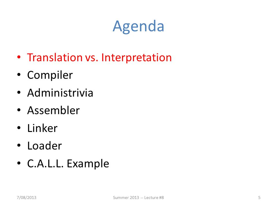Agenda Translation vs. Interpretation Compiler Administrivia Assembler Linker Loader C.A.L.L.
