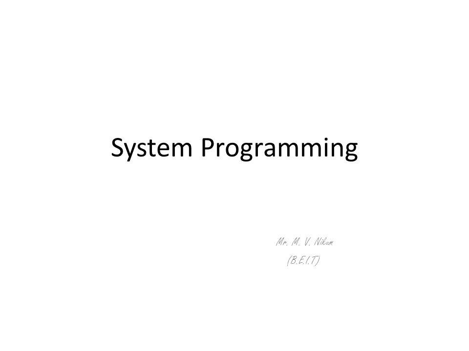 System Programming Mr. M. V. Nikum (B.E.I.T)