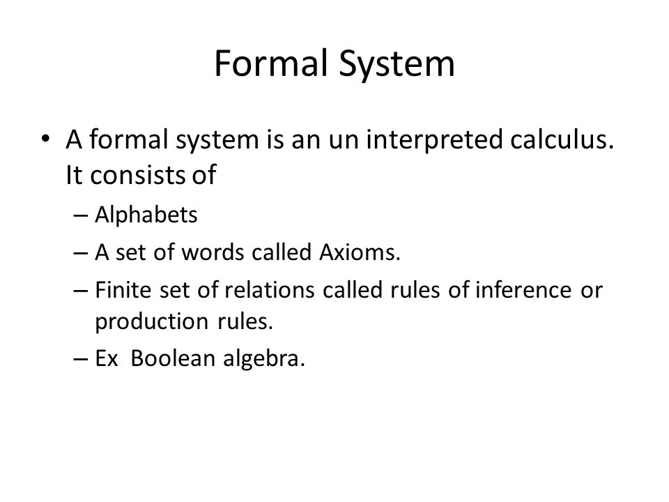 Formal System A formal system is an un interpreted calculus.