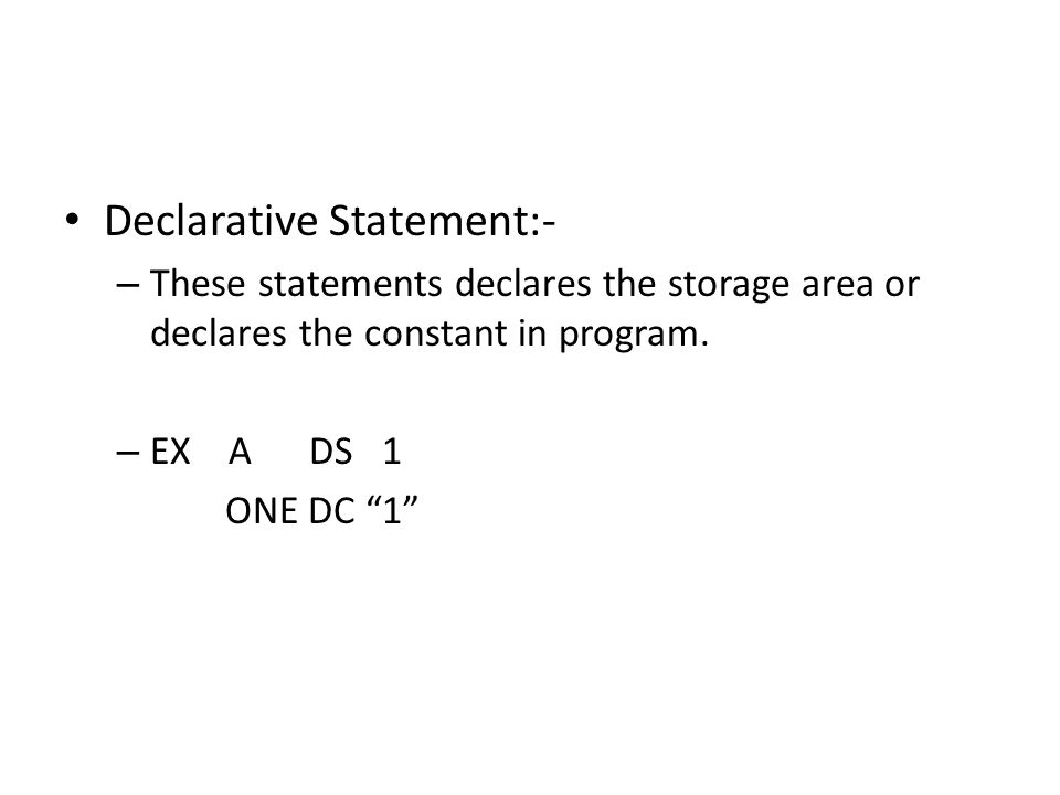 Declarative Statement:- – These statements declares the storage area or declares the constant in program.