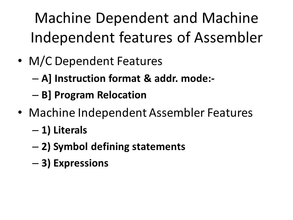 Machine Dependent and Machine Independent features of Assembler M/C Dependent Features – A] Instruction format & addr.