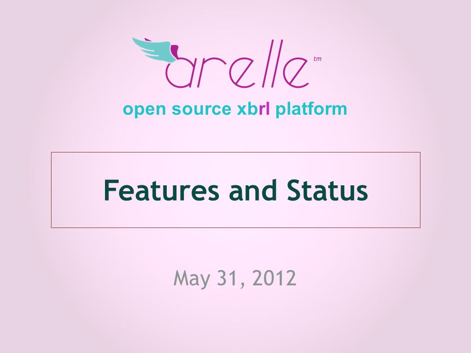 Features and Status May 31, 2012 open source xbrl platform