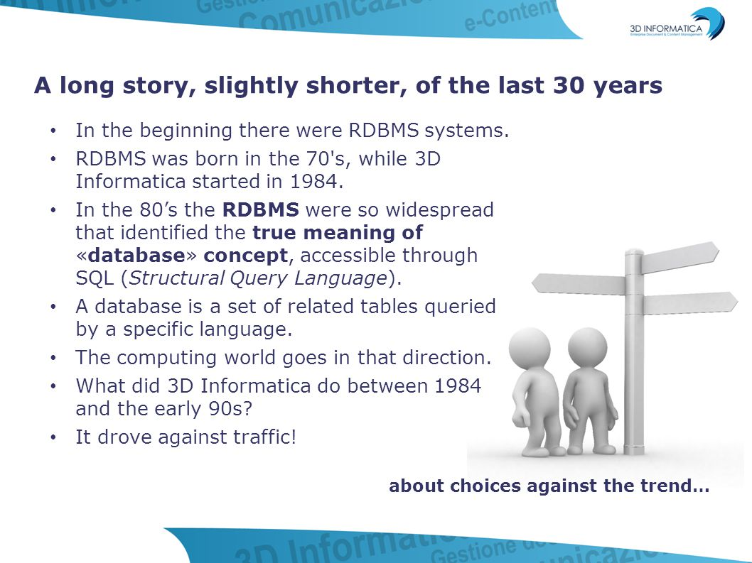 A long story, slightly shorter, of the last 30 years In the beginning there were RDBMS systems. RDBMS was born in the 70's, while 3D Informatica start