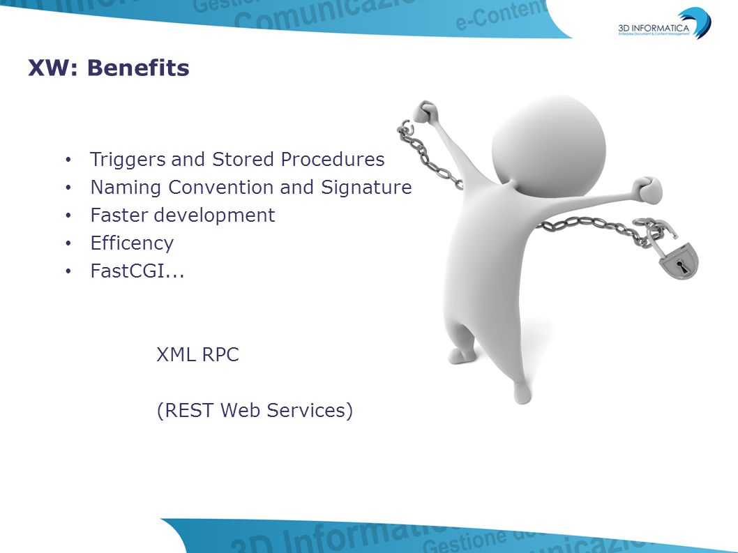 XW: Benefits Triggers and Stored Procedures Naming Convention and Signature Faster development Efficency FastCGI... XML RPC (REST Web Services)