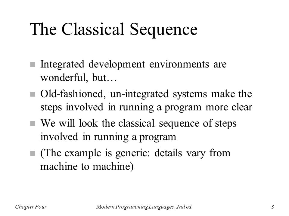 Profiling n The classical sequence runs twice n First run of the program collects statistics: parts most frequently executed, for example n Second compilation uses this information to help generate better code Chapter FourModern Programming Languages, 2nd ed.34