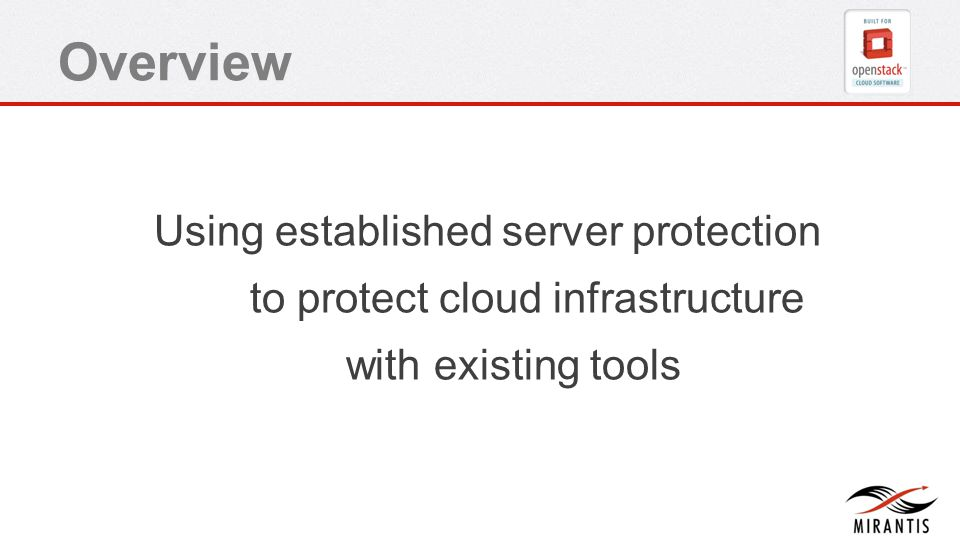 Overview Using established server protection to protect cloud infrastructure with existing tools
