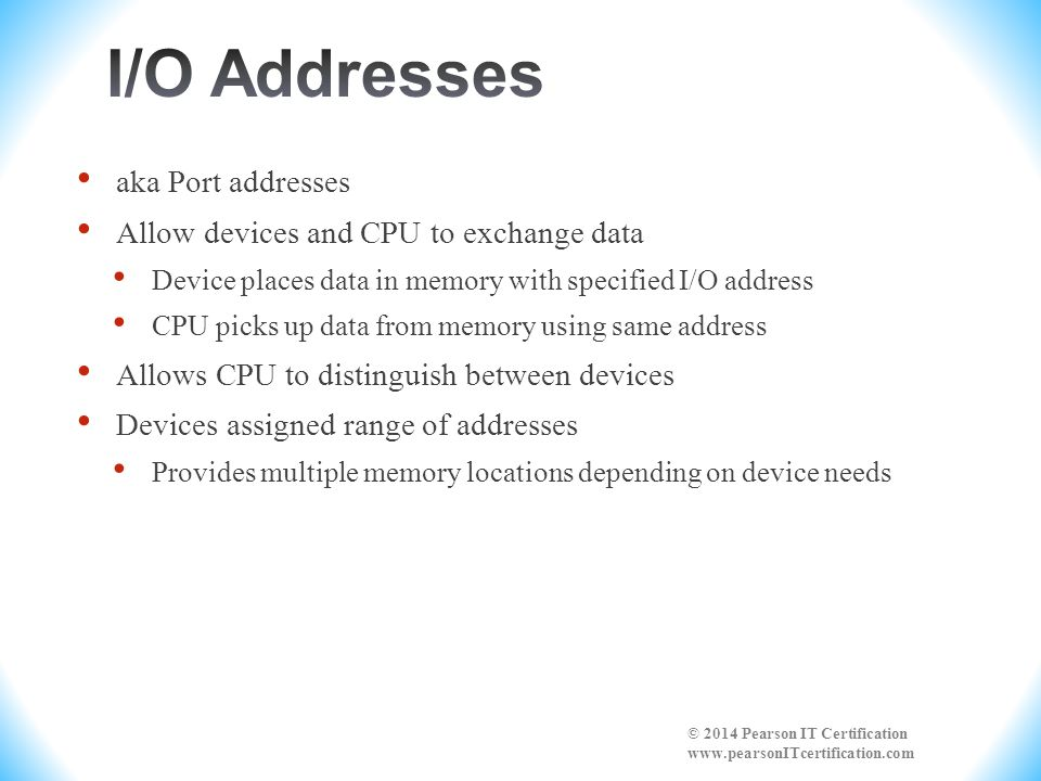 aka Port addresses Allow devices and CPU to exchange data Device places data in memory with specified I/O address CPU picks up data from memory using