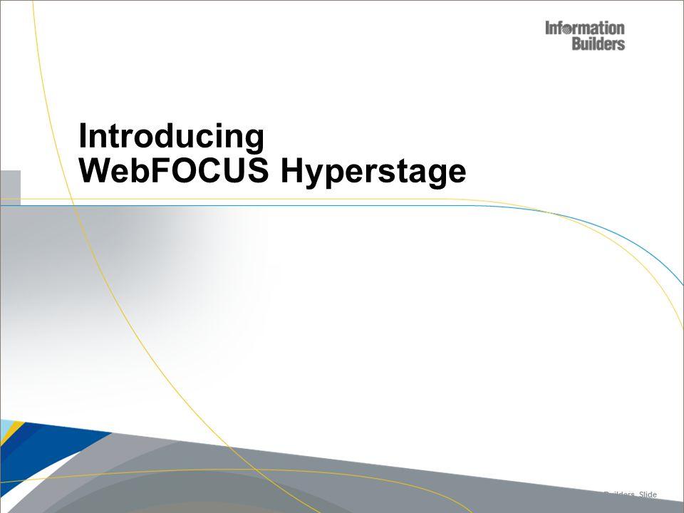 Copyright 2007, Information Builders. Slide 17 Introducing WebFOCUS Hyperstage