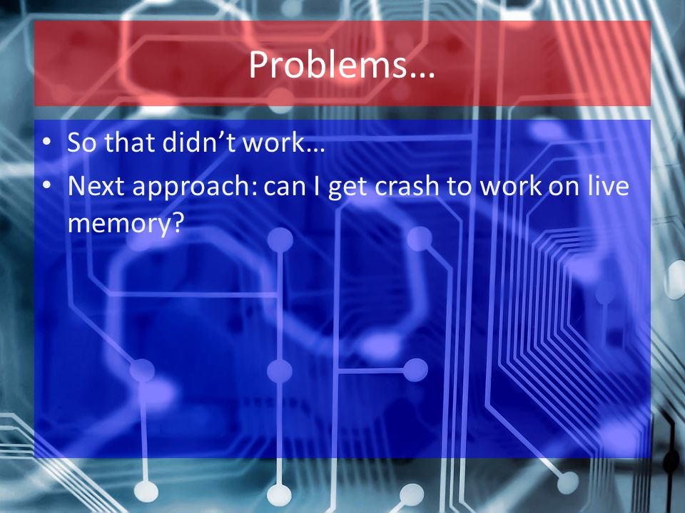 Problems… So that didn't work… Next approach: can I get crash to work on live memory