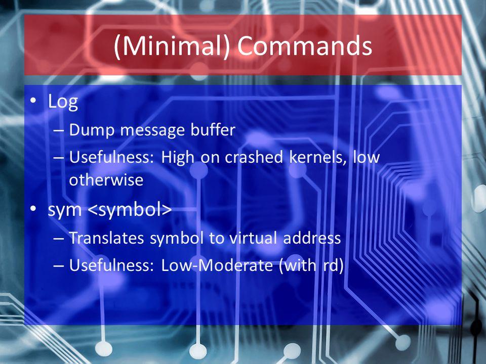 (Minimal) Commands Log – Dump message buffer – Usefulness: High on crashed kernels, low otherwise sym – Translates symbol to virtual address – Usefuln