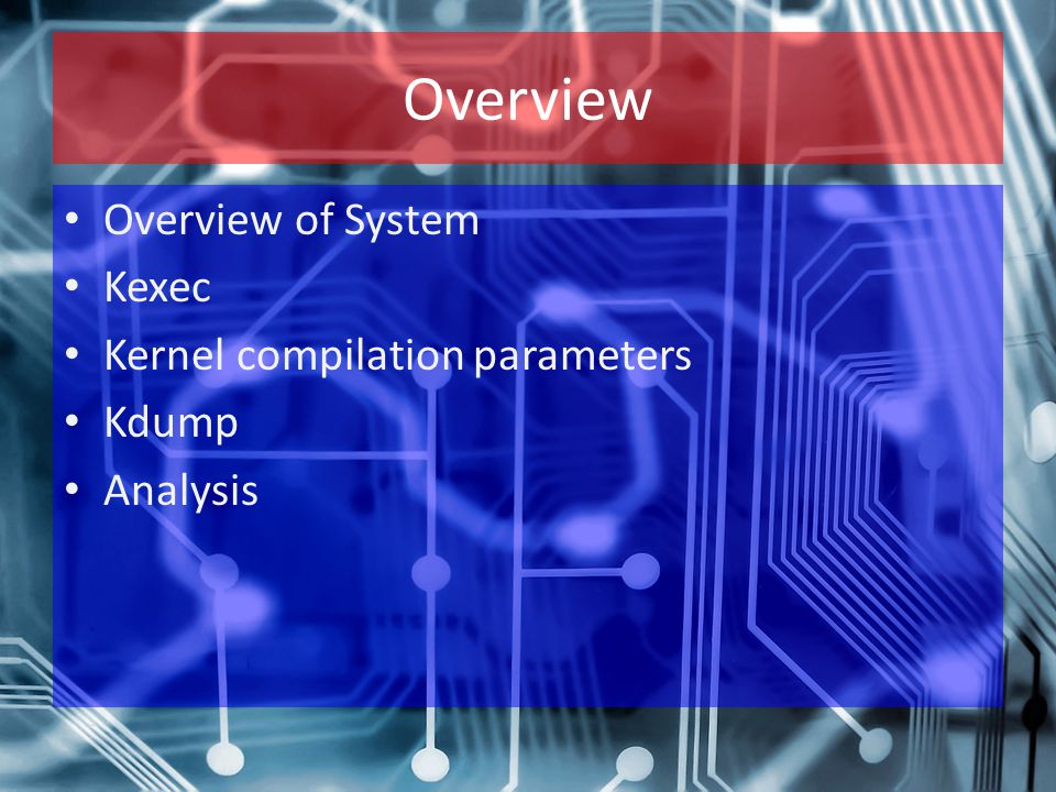 Overview Overview of System Kexec Kernel compilation parameters Kdump Analysis