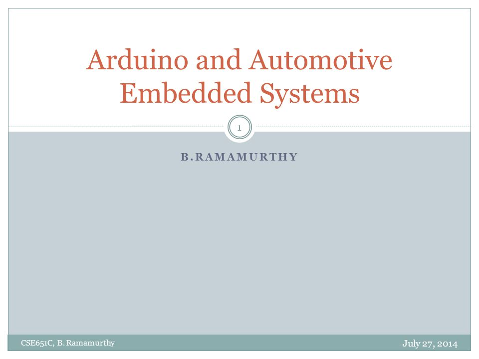 B.RAMAMURTHY Arduino and Automotive Embedded Systems July 27, 2014 CSE651C, B. Ramamurthy 1