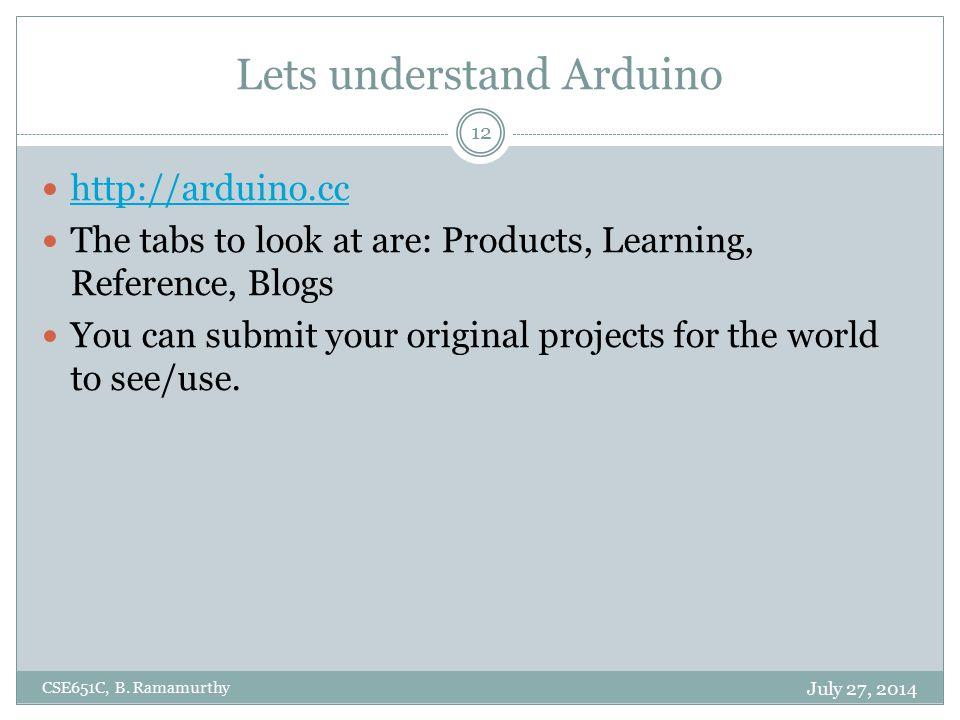 Lets understand Arduino July 27, 2014 CSE651C, B.