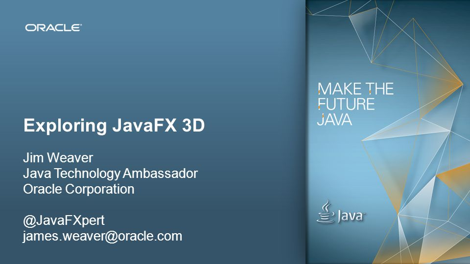 12 More JavaFX 3D Use Cases ■ Product Marketing ■ Architectural Design and Walkthroughs ■ Advanced User Experience ■ Mission Planning ■ Training ■ Entertainment 12