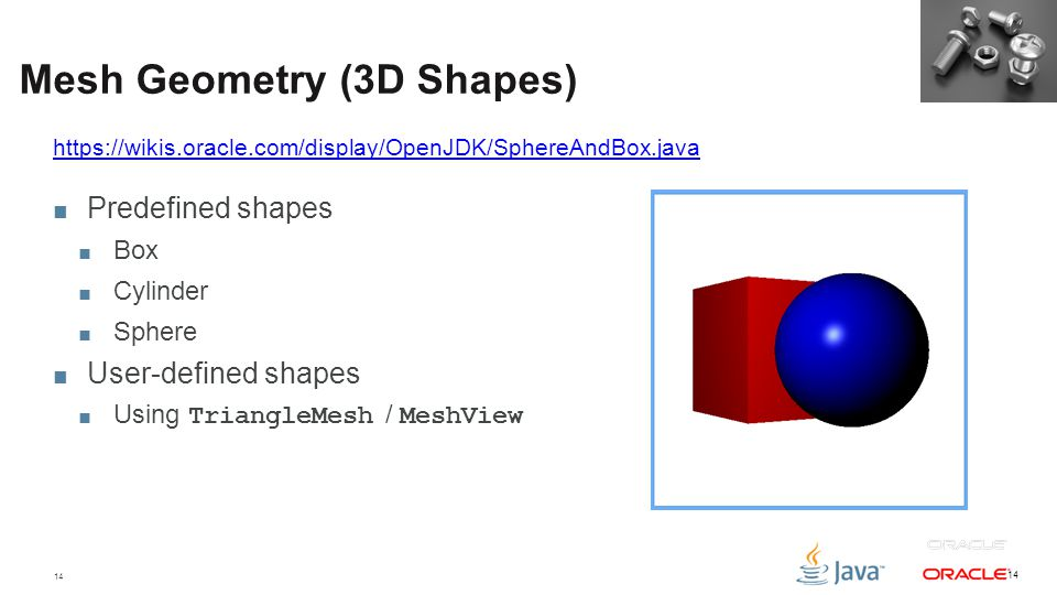 14 Mesh Geometry (3D Shapes) ■ Predefined shapes ■ Box ■ Cylinder ■ Sphere ■ User-defined shapes ■ Using TriangleMesh / MeshView 14 https://wikis.orac