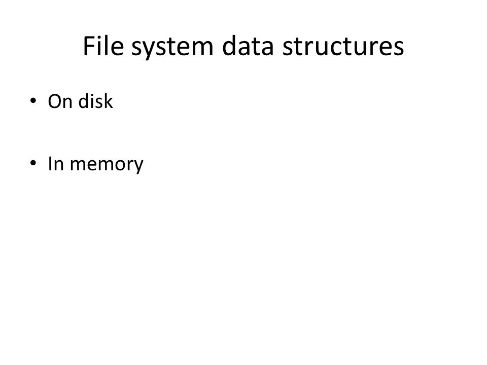 File system data structures On disk In memory
