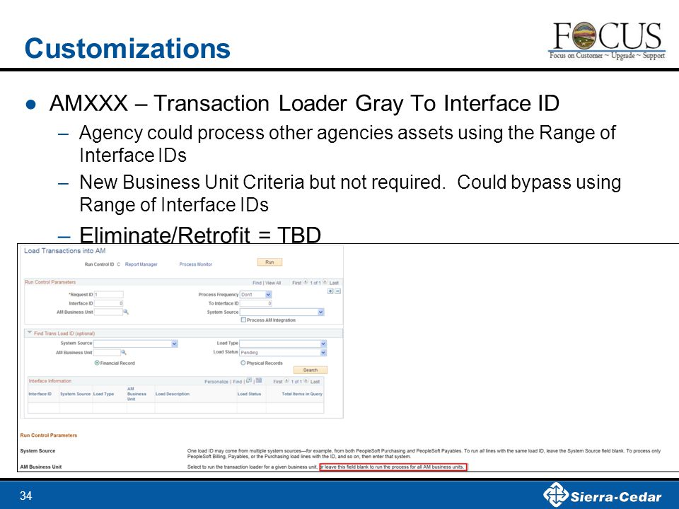34 Customizations ●AMXXX – Transaction Loader Gray To Interface ID –Agency could process other agencies assets using the Range of Interface IDs –New Business Unit Criteria but not required.
