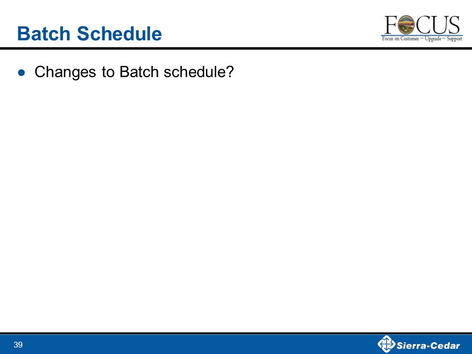39 Batch Schedule ●Changes to Batch schedule