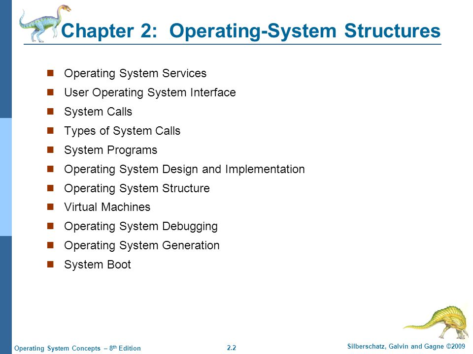 2.23 Silberschatz, Galvin and Gagne ©2009 Operating System Concepts – 8 th Edition Example: MS-DOS Single-tasking Shell invoked when system booted Simple method to run program No process created Single memory space Loads program into memory, overwriting all but the kernel Program exit -> shell reloaded