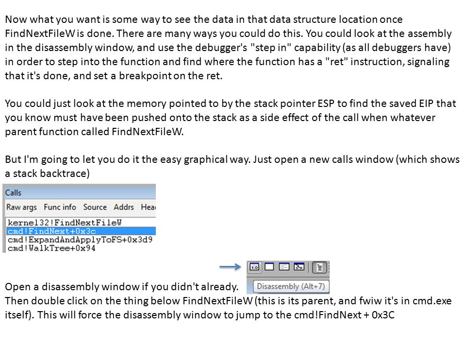 Now what you want is some way to see the data in that data structure location once FindNextFileW is done. There are many ways you could do this. You c