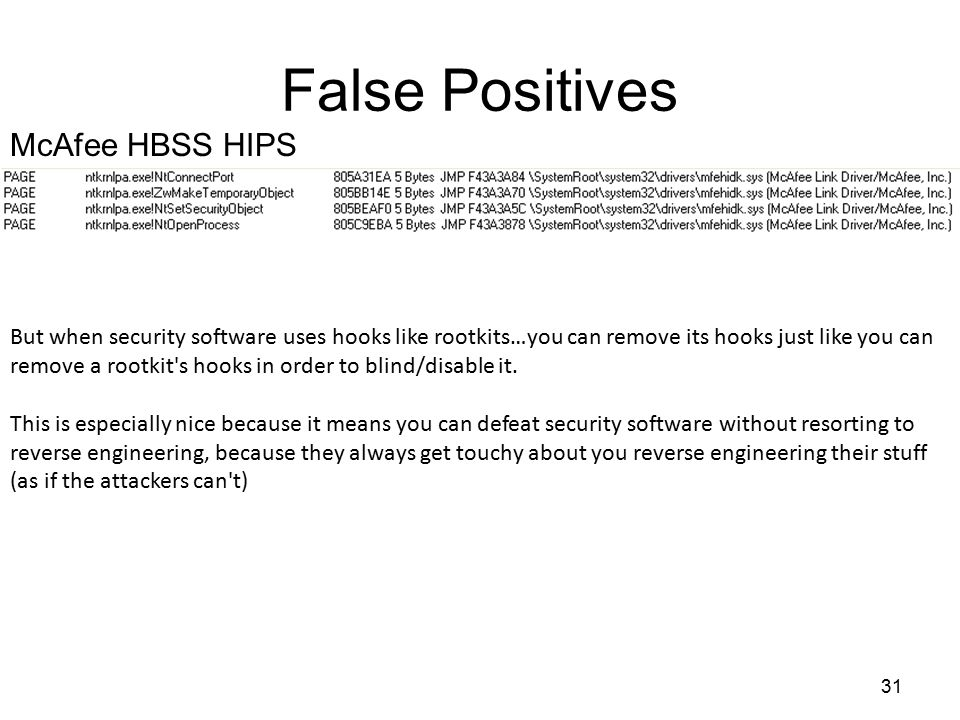 False Positives 31 McAfee HBSS HIPS But when security software uses hooks like rootkits…you can remove its hooks just like you can remove a rootkit's