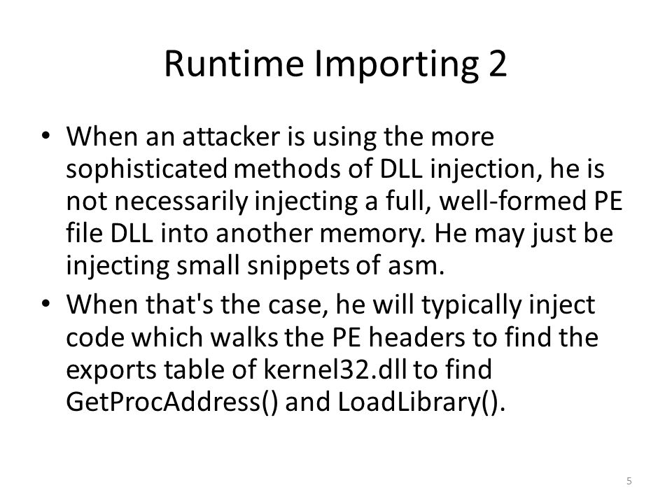 Runtime Importing 2 When an attacker is using the more sophisticated methods of DLL injection, he is not necessarily injecting a full, well-formed PE