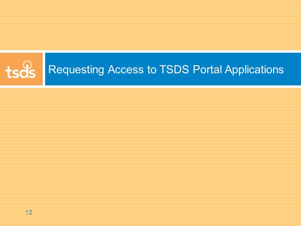 Requesting Access to TSDS Portal Applications 12