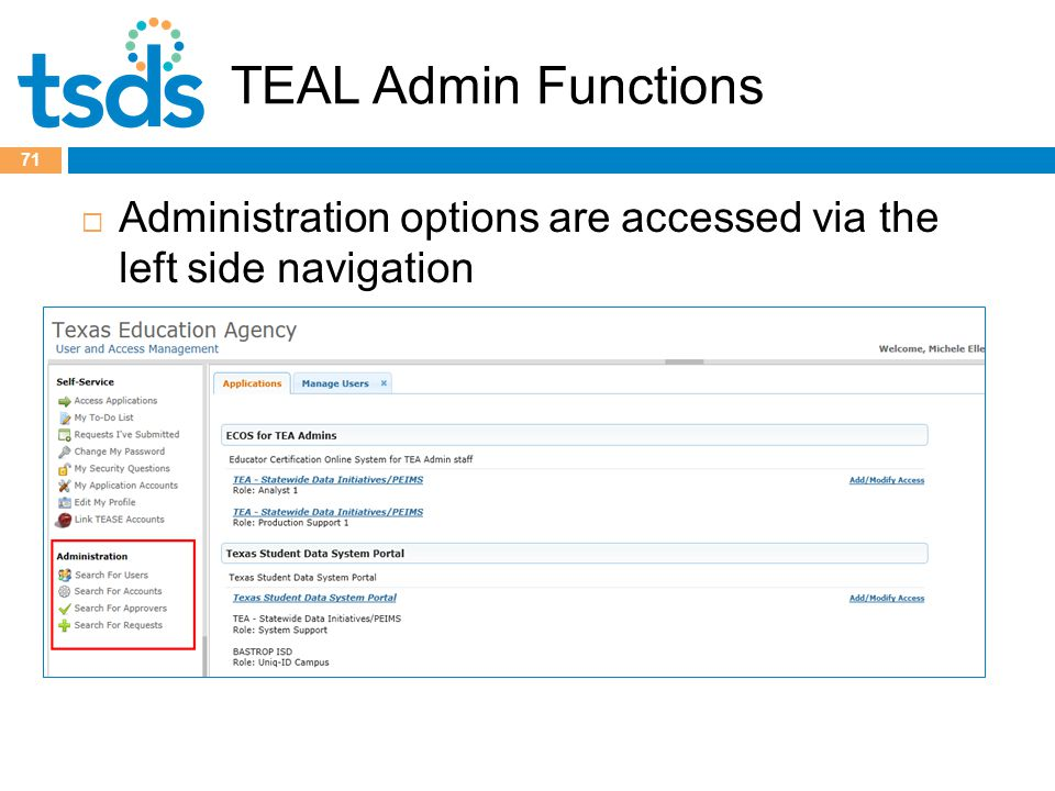 TEAL Admin Functions 71  Administration options are accessed via the left side navigation