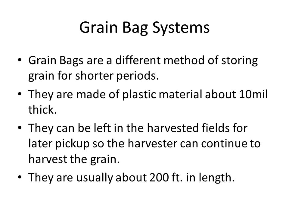 Grain Bag Systems Grain Bags are a different method of storing grain for shorter periods.