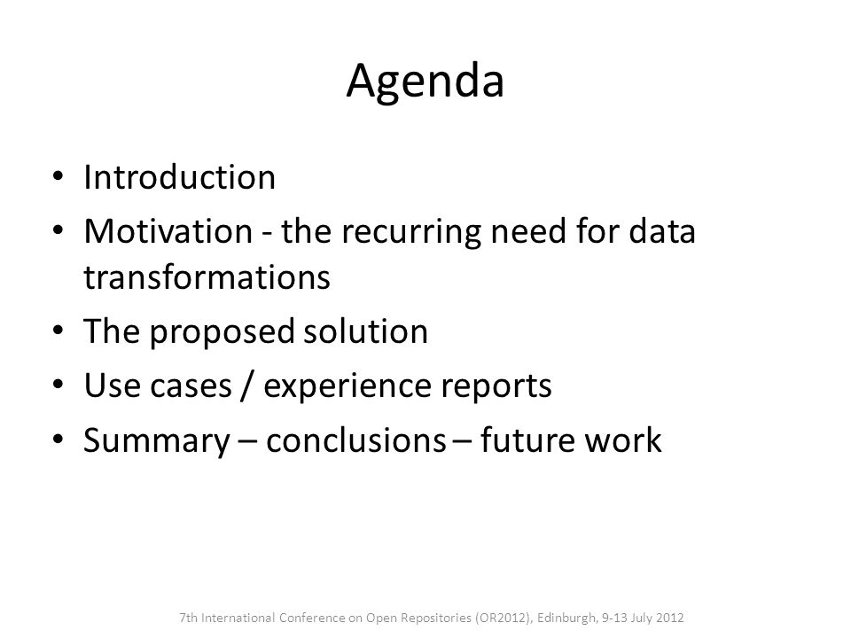Agenda Introduction Motivation - the recurring need for data transformations The proposed solution Use cases / experience reports Summary – conclusion